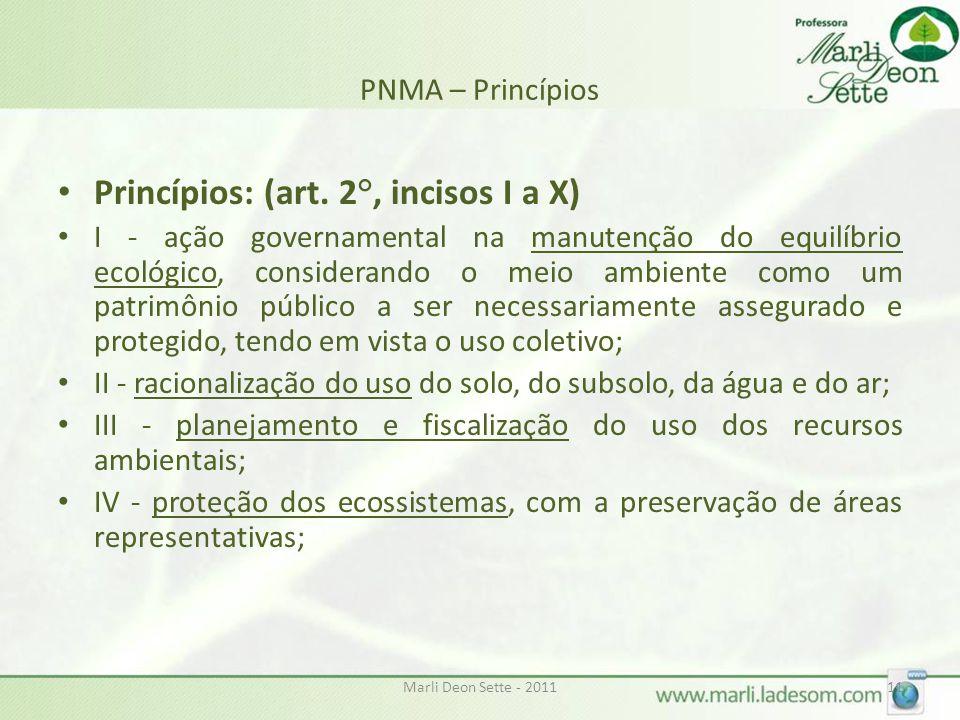 Marli Deon Sette - 201111 PNMA – Princípios • Princípios: (art. 2°, incisos I a X) • I - ação governamental na manutenção do equilíbrio ecológico, con