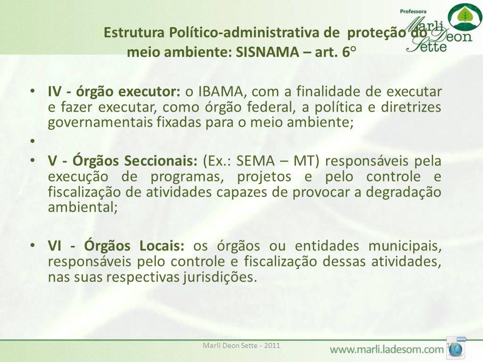 Marli Deon Sette - 201115 Estrutura Político-administrativa de proteção do meio ambiente: SISNAMA – art. 6° • IV - órgão executor: o IBAMA, com a fina