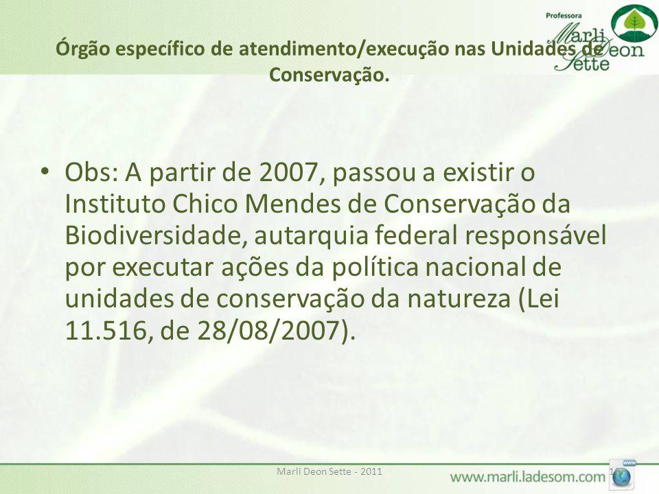 Marli Deon Sette - 201116 Órgão específico de atendimento/execução nas Unidades de Conservação. • Obs: A partir de 2007, passou a existir o Instituto