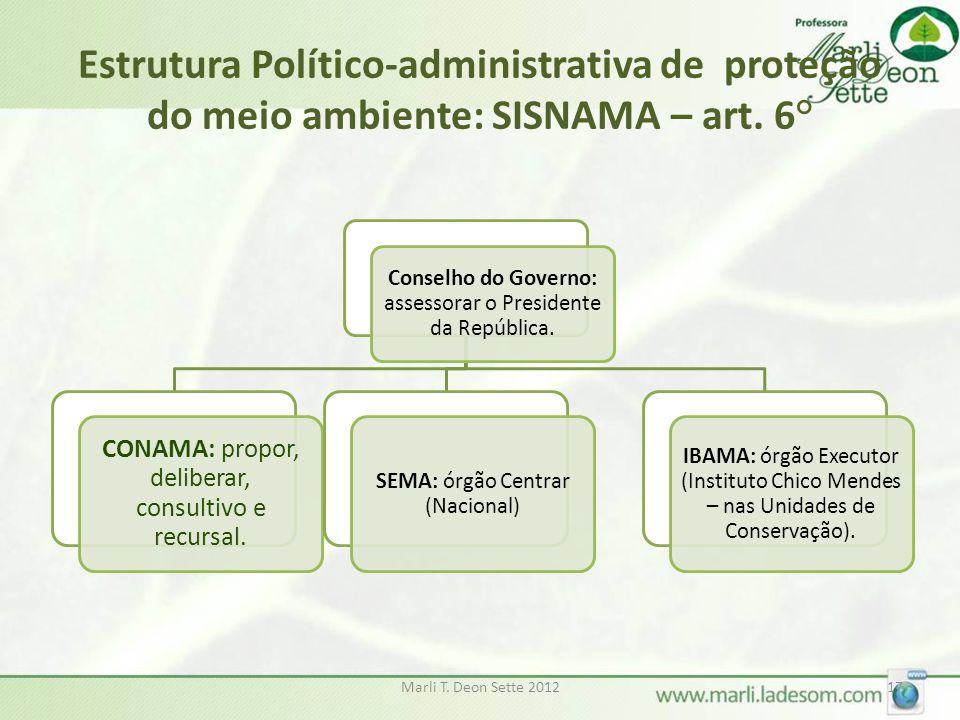 Estrutura Político-administrativa de proteção do meio ambiente: SISNAMA – art. 6° Conselho do Governo: assessorar o Presidente da República. CONAMA: p