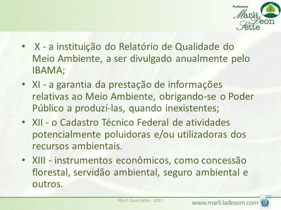 Marli Deon Sette - 201122 • X - a instituição do Relatório de Qualidade do Meio Ambiente, a ser divulgado anualmente pelo IBAMA; • XI - a garantia da
