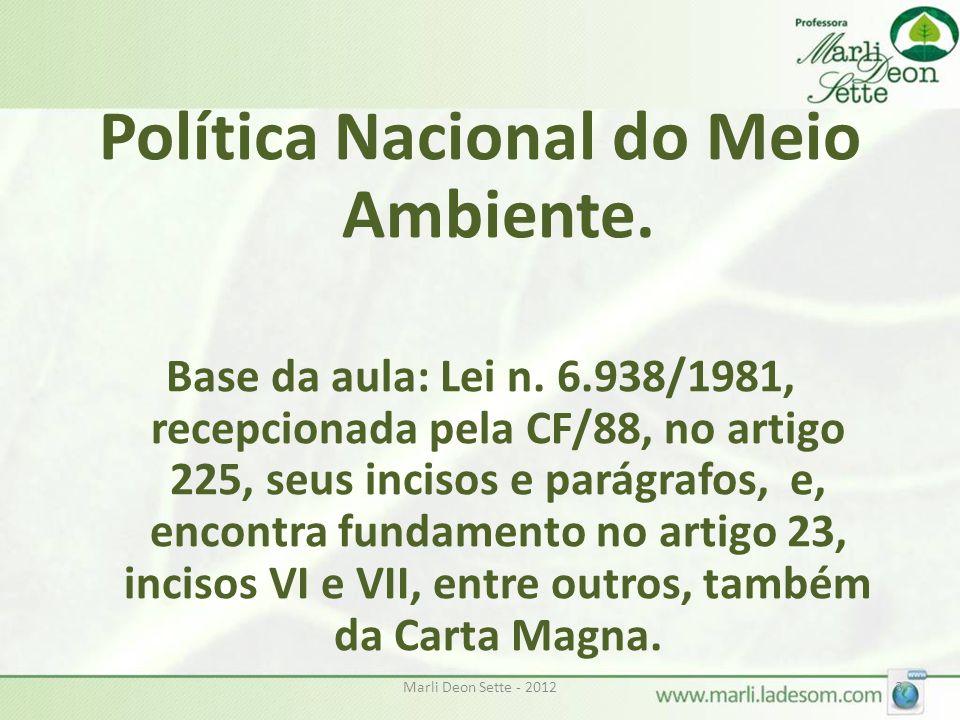 Marli Deon Sette - 20123 Política Nacional do Meio Ambiente. Base da aula: Lei n. 6.938/1981, recepcionada pela CF/88, no artigo 225, seus incisos e p
