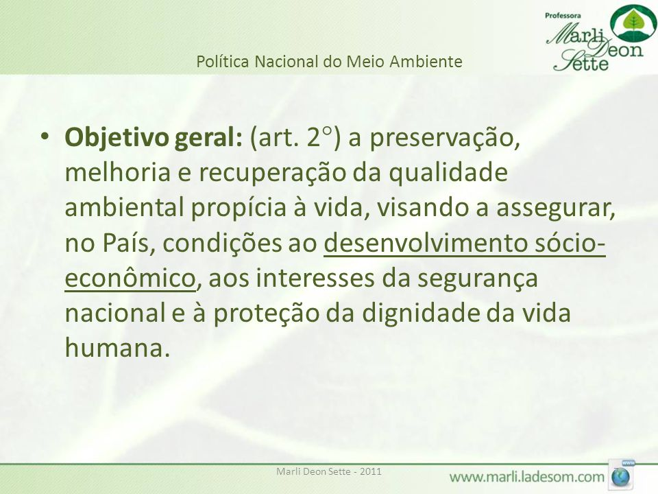 Marli Deon Sette - 20117 Política Nacional do Meio Ambiente • Objetivo geral: (art. 2°) a preservação, melhoria e recuperação da qualidade ambiental p
