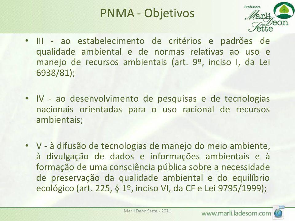 Marli Deon Sette - 20119 PNMA - Objetivos • III - ao estabelecimento de critérios e padrões de qualidade ambiental e de normas relativas ao uso e manejo de recursos ambientais (art.