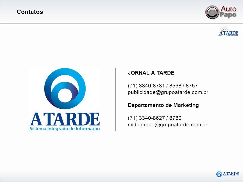 JORNAL A TARDE (71) 3340-8731 / 8568 / 8757 publicidade@grupoatarde.com.br Departamento de Marketing (71) 3340-8627 / 8780 midiagrupo@grupoatarde.com.
