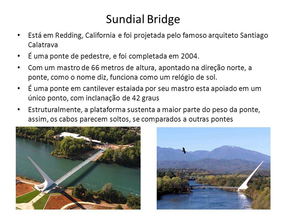 Sundial Bridge • Está em Redding, California e foi projetada pelo famoso arquiteto Santiago Calatrava • É uma ponte de pedestre, e foi completada em 2
