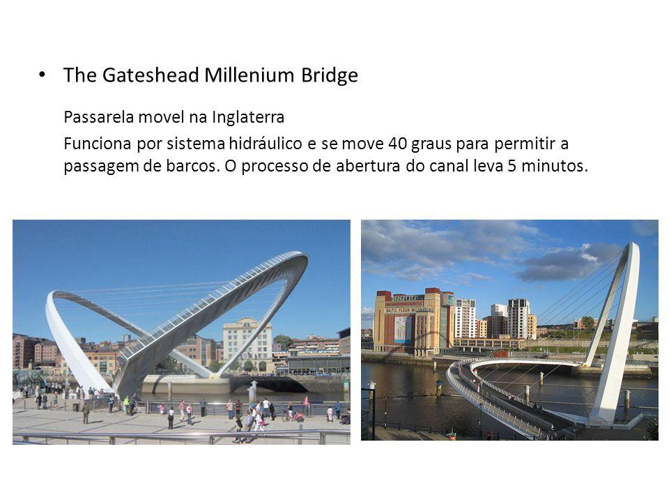 • The Gateshead Millenium Bridge Passarela movel na Inglaterra Funciona por sistema hidráulico e se move 40 graus para permitir a passagem de barcos.