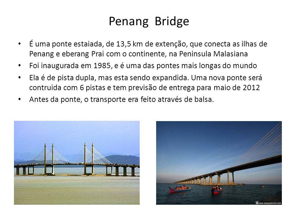 Penang Bridge • É uma ponte estaiada, de 13,5 km de extenção, que conecta as ilhas de Penang e eberang Prai com o continente, na Peninsula Malasiana •