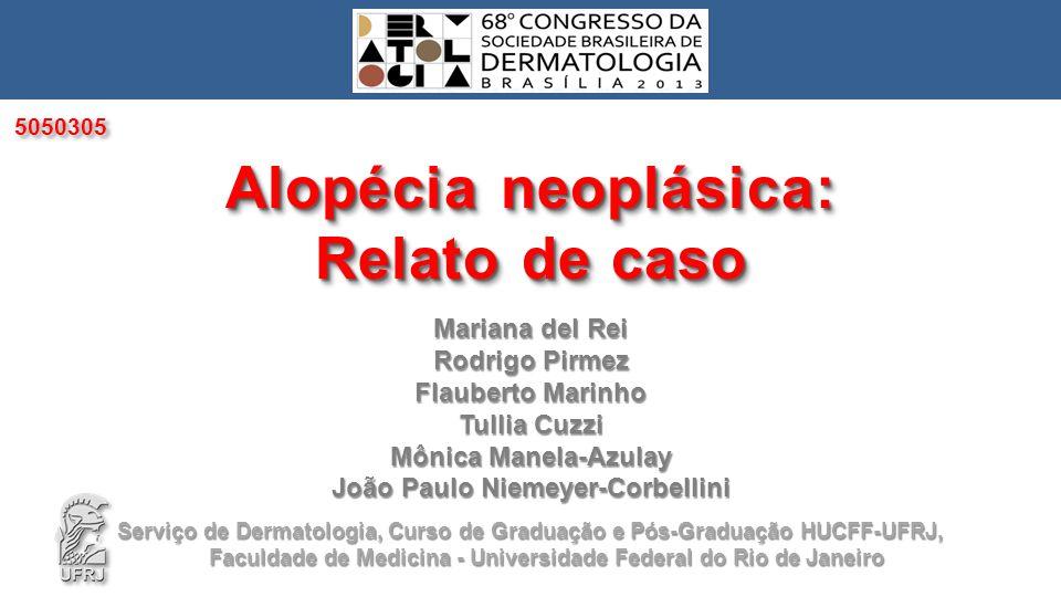 Mariana del Rei Rodrigo Pirmez Flauberto Marinho Tullia Cuzzi Mônica Manela-Azulay João Paulo Niemeyer-Corbellini Alopécia neoplásica: Relato de caso
