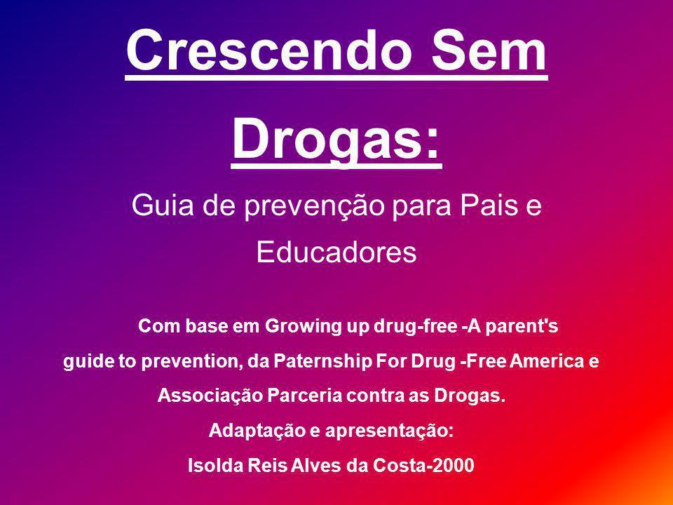 Crianças entre 7 e 8 anos precisam saber: * Diferença entre alimentos, venenos, remédios e drogas ilegais.