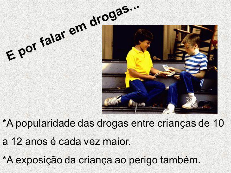 Crianças de 9 a 11 anos * Manter posição firme e permitir a participação da criança em conversas mais complexas sobre drogas.