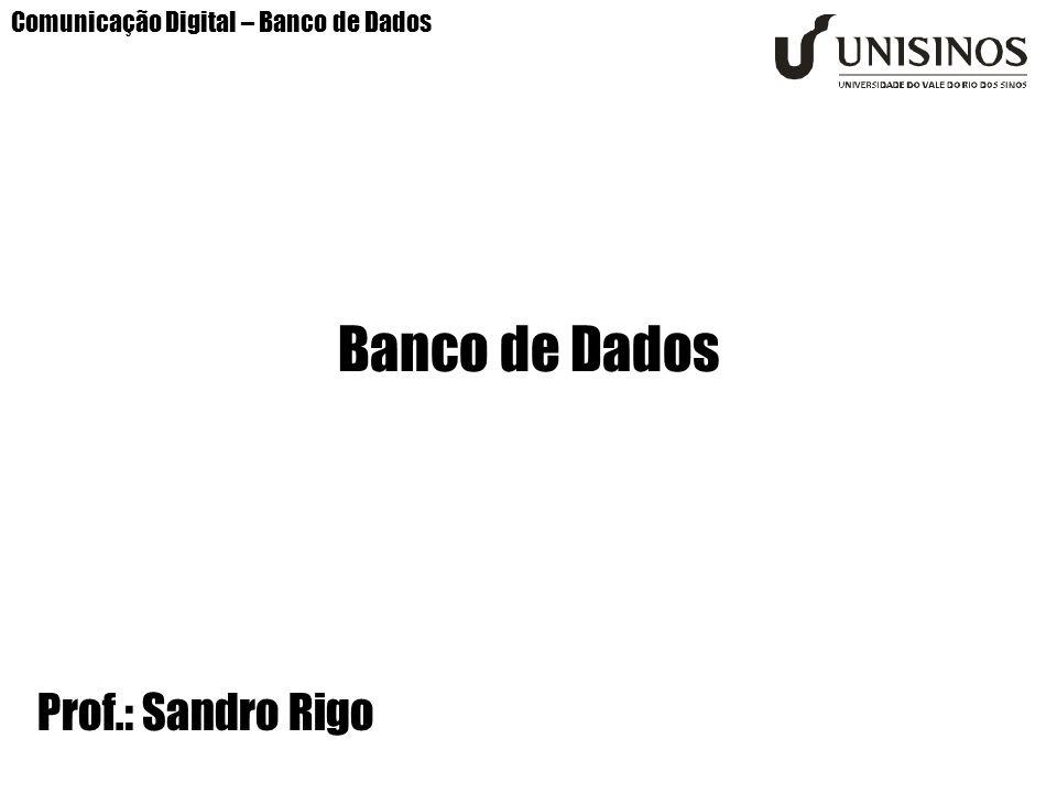 Comunicação Digital – Banco de Dados Banco de Dados Prof.: Sandro Rigo