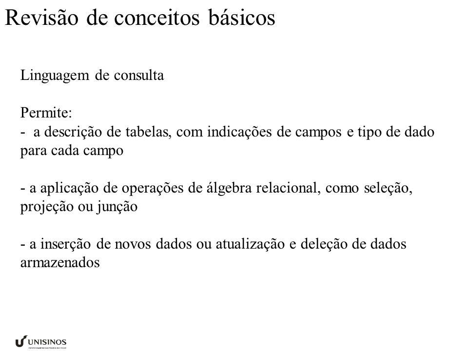 Linguagem de consulta Permite: - a descrição de tabelas, com indicações de campos e tipo de dado para cada campo - a aplicação de operações de álgebra