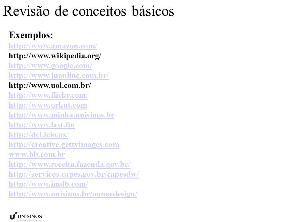 Revisão de conceitos básicos Exemplos de aplicações: Google, cms mambo, juonline, uol, flickr, orkut, minhaunisinos, last.fm, del.ici.us, xingu, getimages, bancos, correios, receita federal, portal capes, imdb, blog design, pagina de professores, amazon, submarino,...