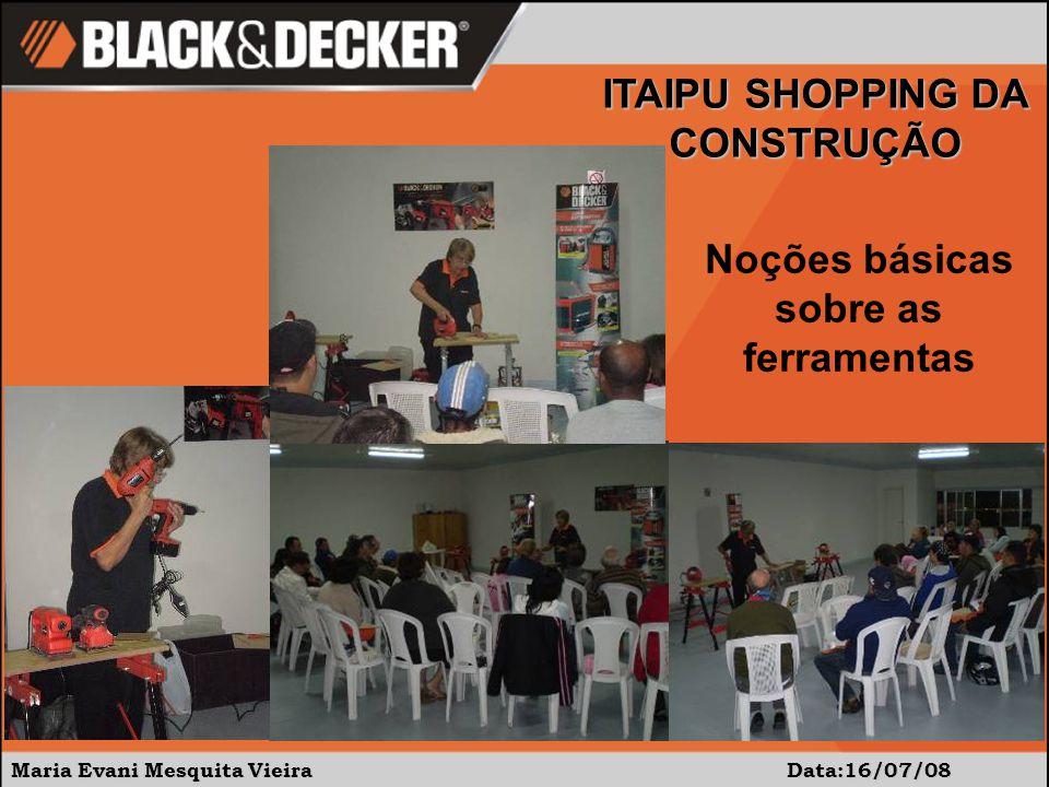 Maria Evani Mesquita Vieira Data:16/07/08 ITAIPU SHOPPING DA CONSTRUÇÃO Noções básicas sobre as ferramentas