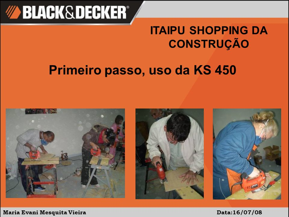 Maria Evani Mesquita Vieira Data:16/07/08 ITAIPU SHOPPING DA CONSTRUÇÃO Primeiro passo, uso da KS 450