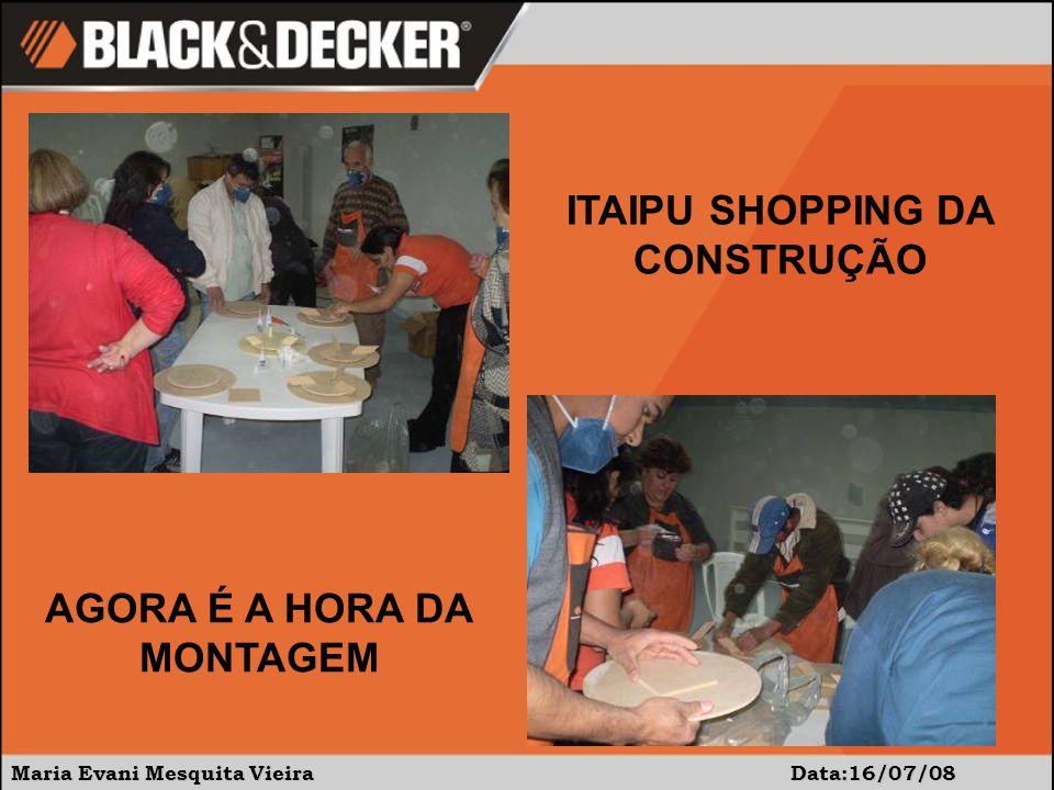 Maria Evani Mesquita Vieira Data:16/07/08 ITAIPU SHOPPING DA CONSTRUÇÃO AGORA É A HORA DA MONTAGEM