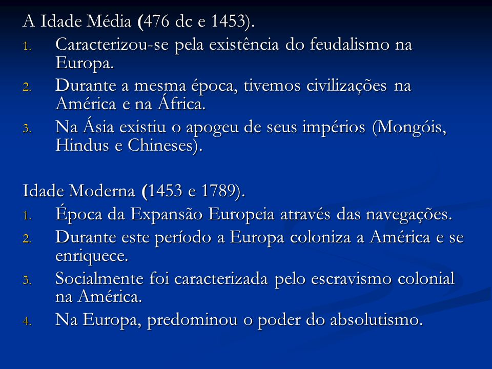 A Idade Média (476 dc e 1453). 1. Caracterizou-se pela existência do feudalismo na Europa. 2. Durante a mesma época, tivemos civilizações na América e
