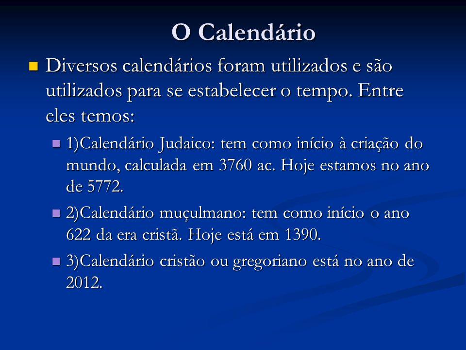 O Calendário  Diversos calendários foram utilizados e são utilizados para se estabelecer o tempo. Entre eles temos:  1)Calendário Judaico: tem como