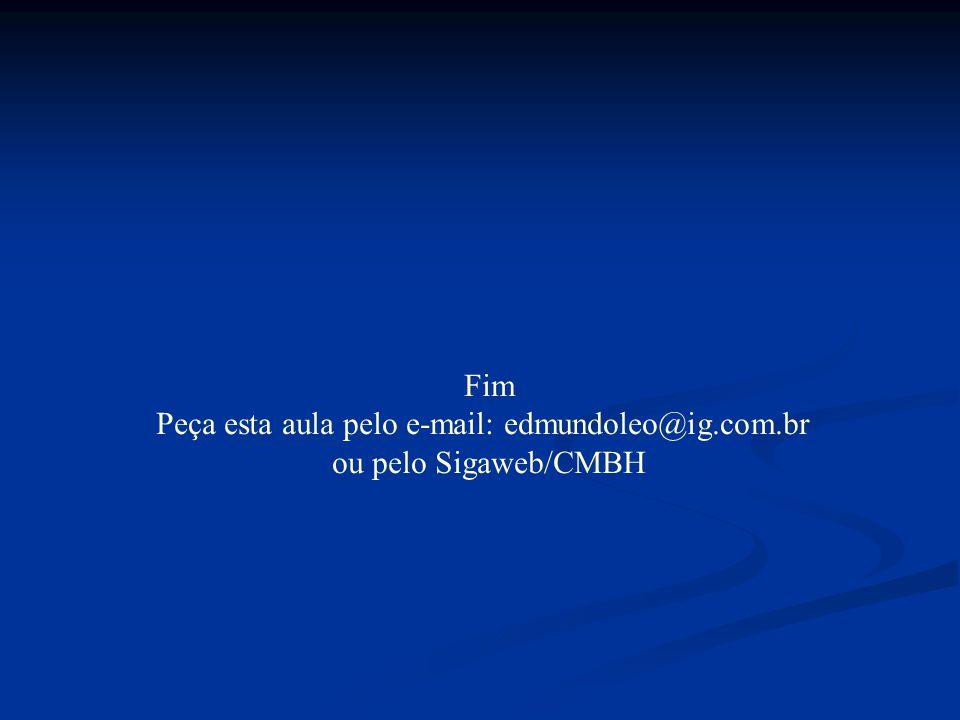 Fim Peça esta aula pelo e-mail: edmundoleo@ig.com.br ou pelo Sigaweb/CMBH