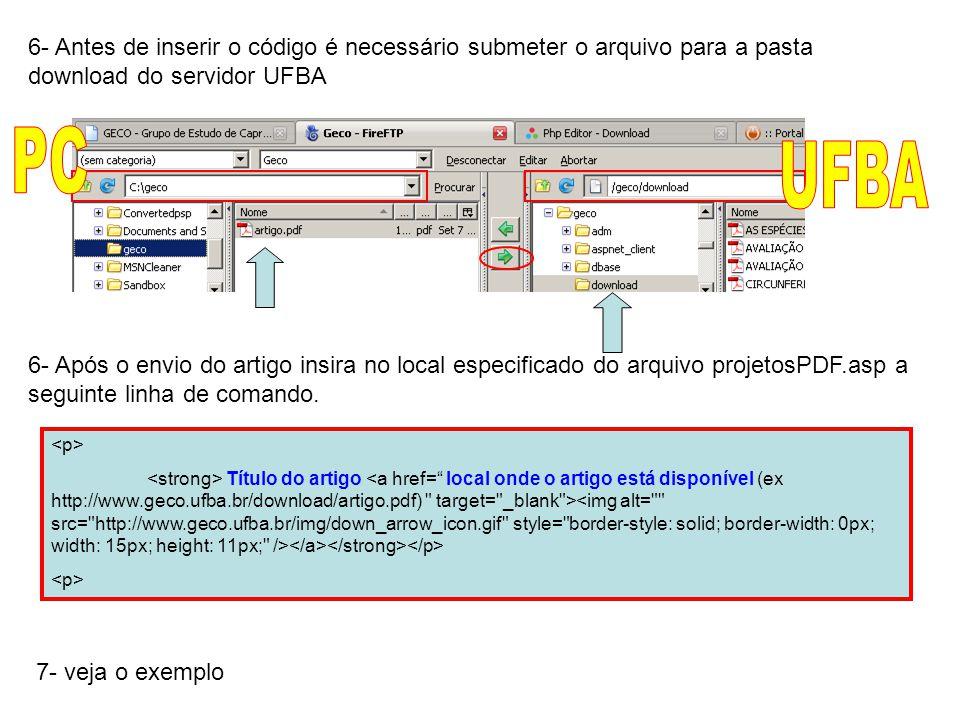 Título do artigo 6- Antes de inserir o código é necessário submeter o arquivo para a pasta download do servidor UFBA 6- Após o envio do artigo insira no local especificado do arquivo projetosPDF.asp a seguinte linha de comando.