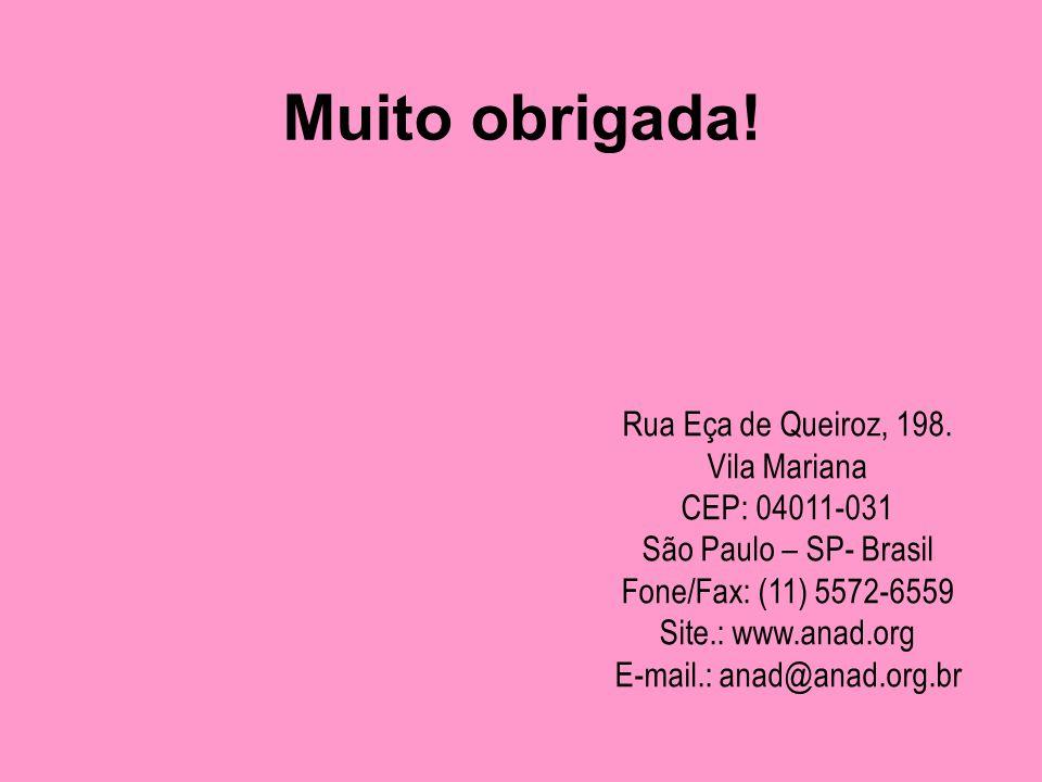 Muito obrigada! Rua Eça de Queiroz, 198. Vila Mariana CEP: 04011-031 São Paulo – SP- Brasil Fone/Fax: (11) 5572-6559 Site.: www.anad.org E-mail.: anad