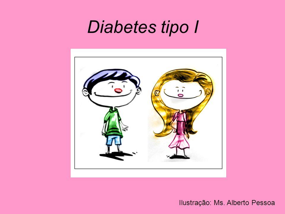 Diabetes tipo I Ilustração: Ms. Alberto Pessoa