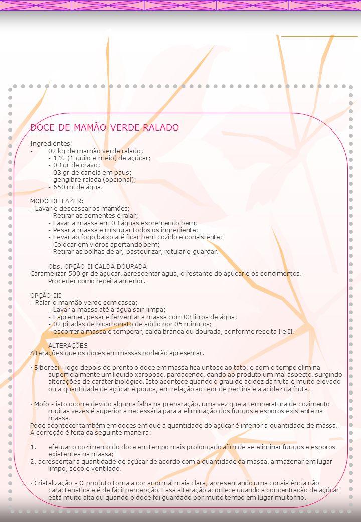 DOCE DE MAMÃO VERDE RALADO Ingredientes: -02 kg de mamão verde ralado; - 1 ½ (1 quilo e meio) de açúcar; - 03 gr de cravo; - 03 gr de canela em paus;