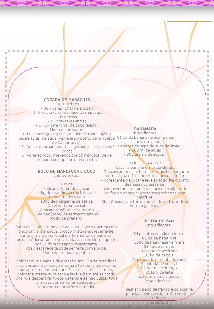 COCADA DE MARACUJÁ Ingredientes - 03 xícaras (chá) de açúcar; - 1 ½ xícara (chá) de suco de maracujá; - 02 gemas; - 03 cravos-da-índia; - 3 ½ xícara (