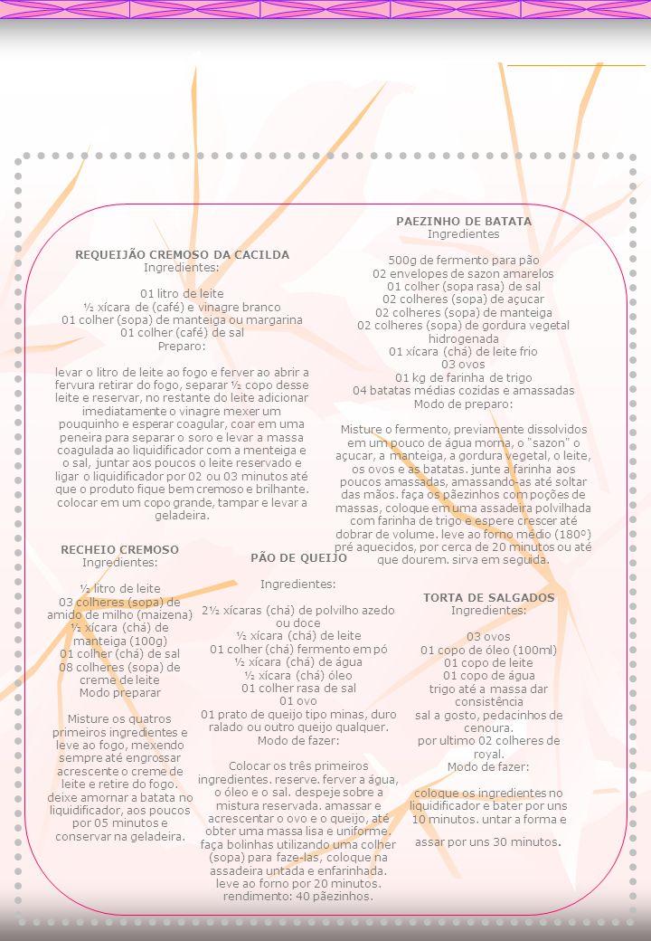 REQUEIJÃO CREMOSO DA CACILDA Ingredientes: 01 litro de leite ½ xícara de (café) e vinagre branco 01 colher (sopa) de manteiga ou margarina 01 colher (