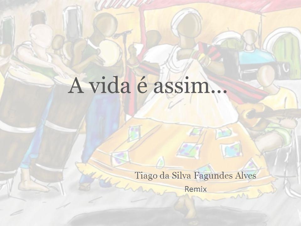A vida é assim... Tiago da Silva Fagundes Alves Remix