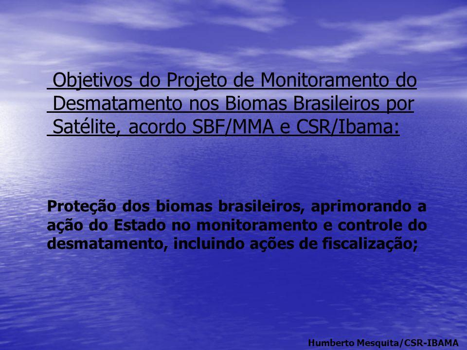 Objetivos do Projeto de Monitoramento do Desmatamento nos Biomas Brasileiros por Satélite, acordo SBF/MMA e CSR/Ibama: Proteção dos biomas brasileiros