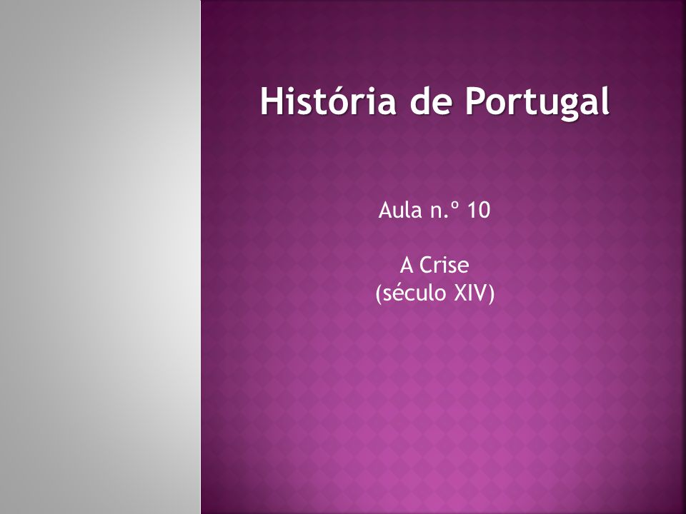 História de Portugal Aula n.º 10 A Crise (século XIV)