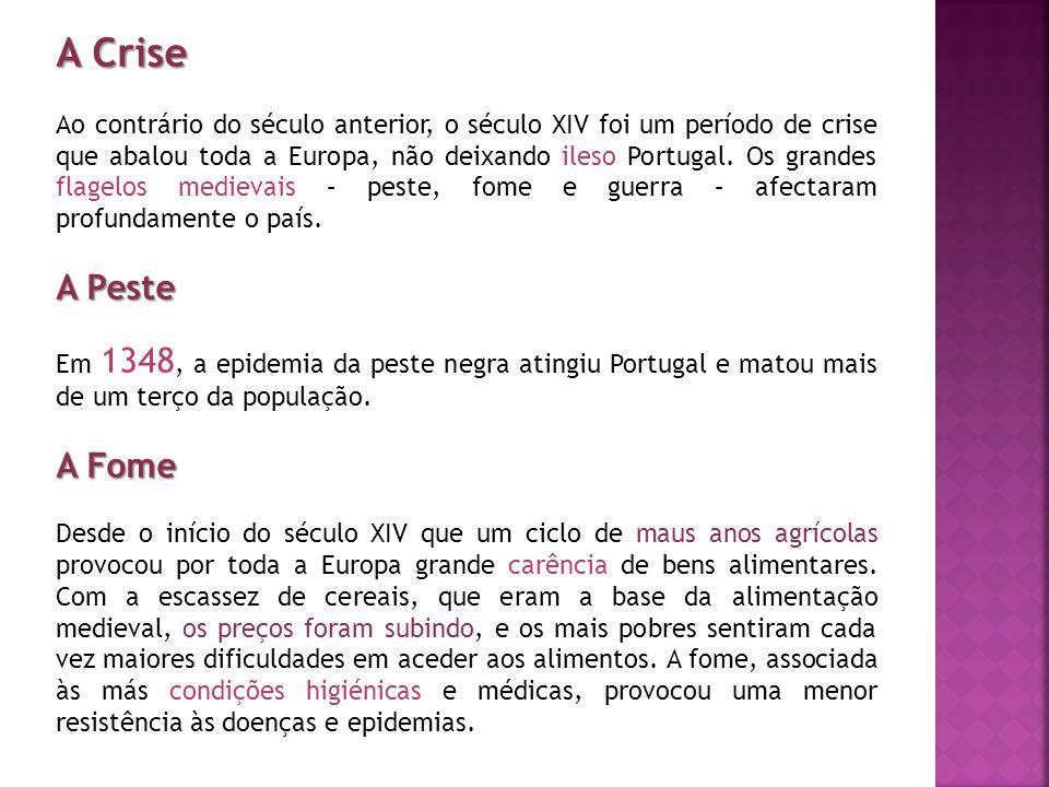 A Crise Ao contrário do século anterior, o século XIV foi um período de crise que abalou toda a Europa, não deixando ileso Portugal. Os grandes flagel