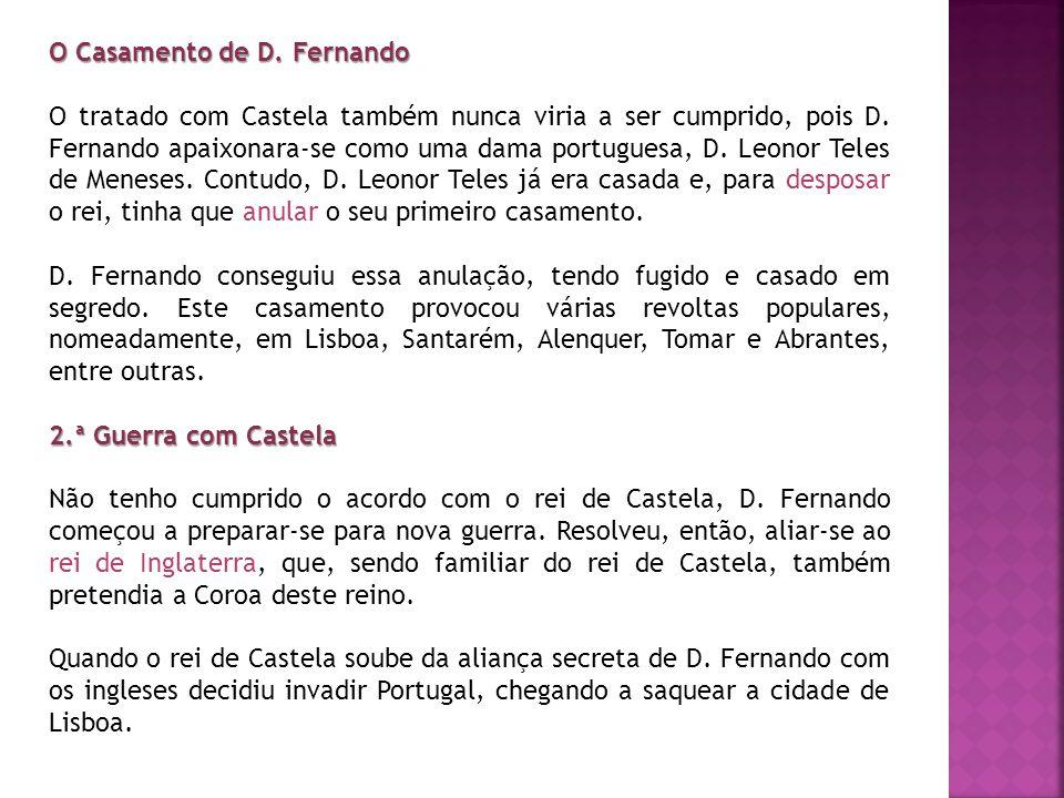 O Casamento de D. Fernando O tratado com Castela também nunca viria a ser cumprido, pois D. Fernando apaixonara-se como uma dama portuguesa, D. Leonor
