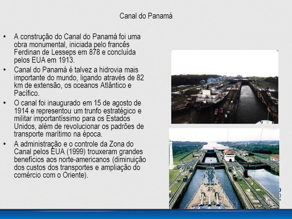 Canal do Panamá • A construção do Canal do Panamá foi uma obra monumental, iniciada pelo francês Ferdinan de Lesseps em 878 e concluída pelos EUA em 1