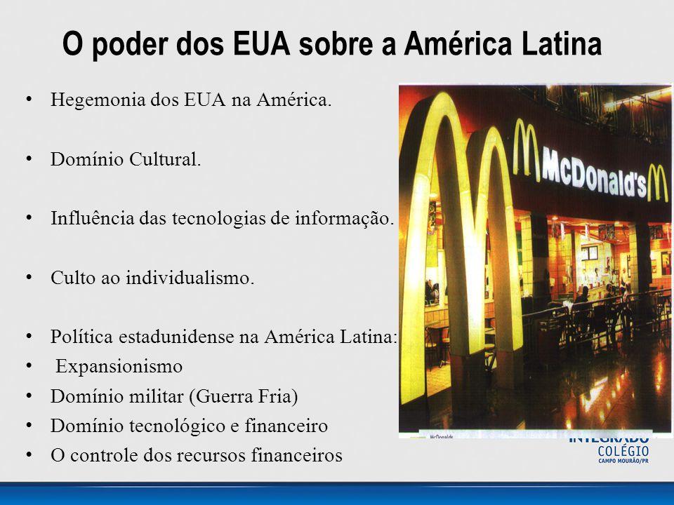 O poder dos EUA sobre a América Latina • Hegemonia dos EUA na América. • Domínio Cultural. • Influência das tecnologias de informação. • Culto ao indi