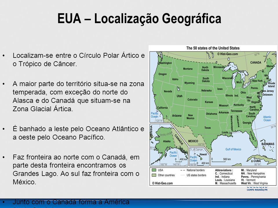 EUA – Localização Geográfica •Localizam-se entre o Círculo Polar Ártico e o Trópico de Câncer. •A maior parte do território situa-se na zona temperada