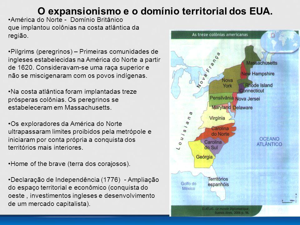 O expansionismo e o domínio territorial dos EUA. •América do Norte - Domínio Britânico que implantou colônias na costa atlântica da região. •Pilgrims