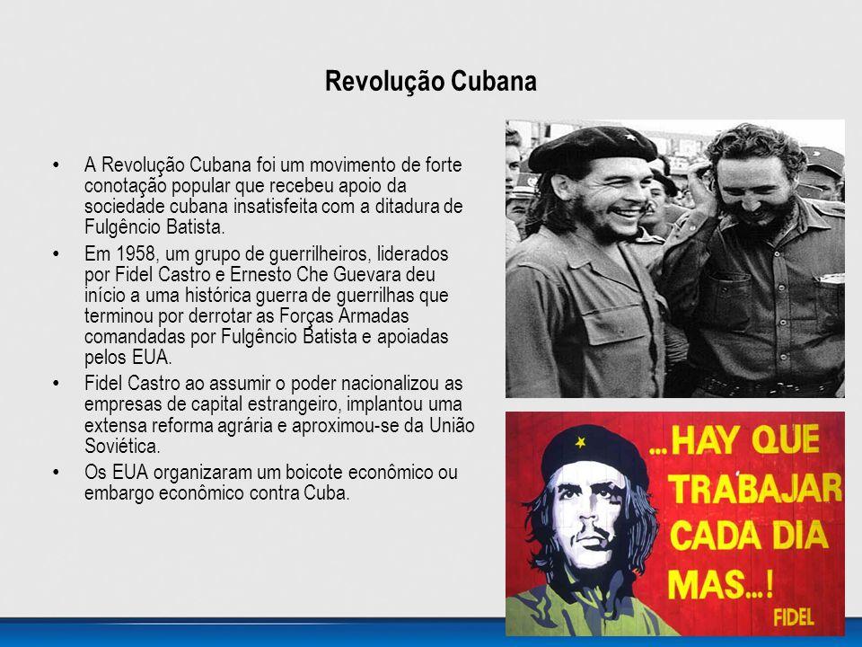 Revolução Cubana • A Revolução Cubana foi um movimento de forte conotação popular que recebeu apoio da sociedade cubana insatisfeita com a ditadura de