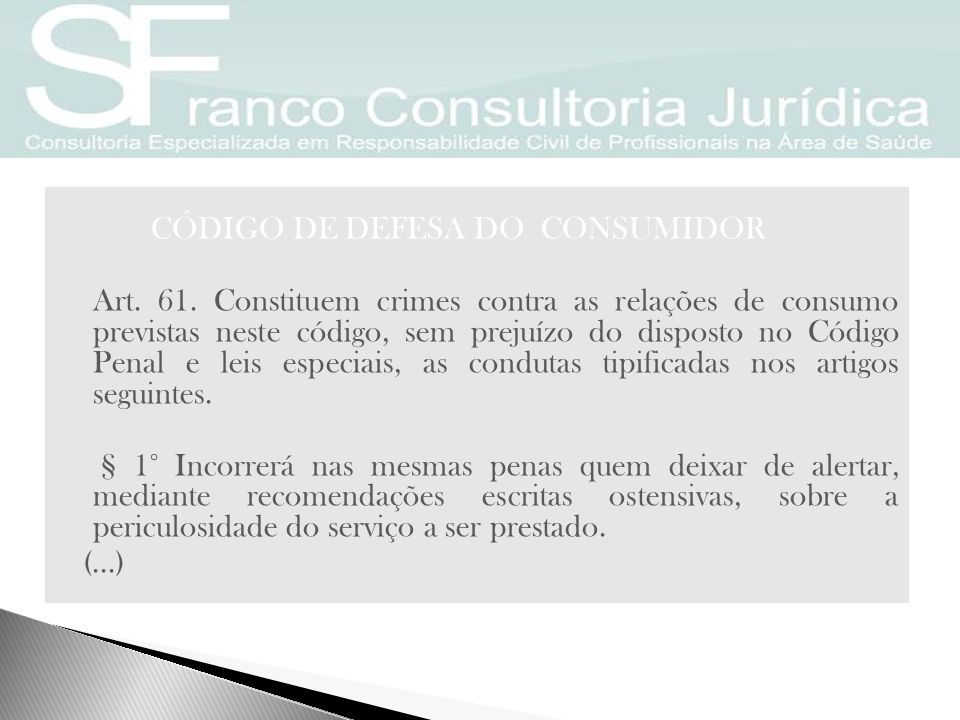 CÓDIGO DE DEFESA DO CONSUMIDOR Art. 61. Constituem crimes contra as relações de consumo previstas neste código, sem prejuízo do disposto no Código Pen