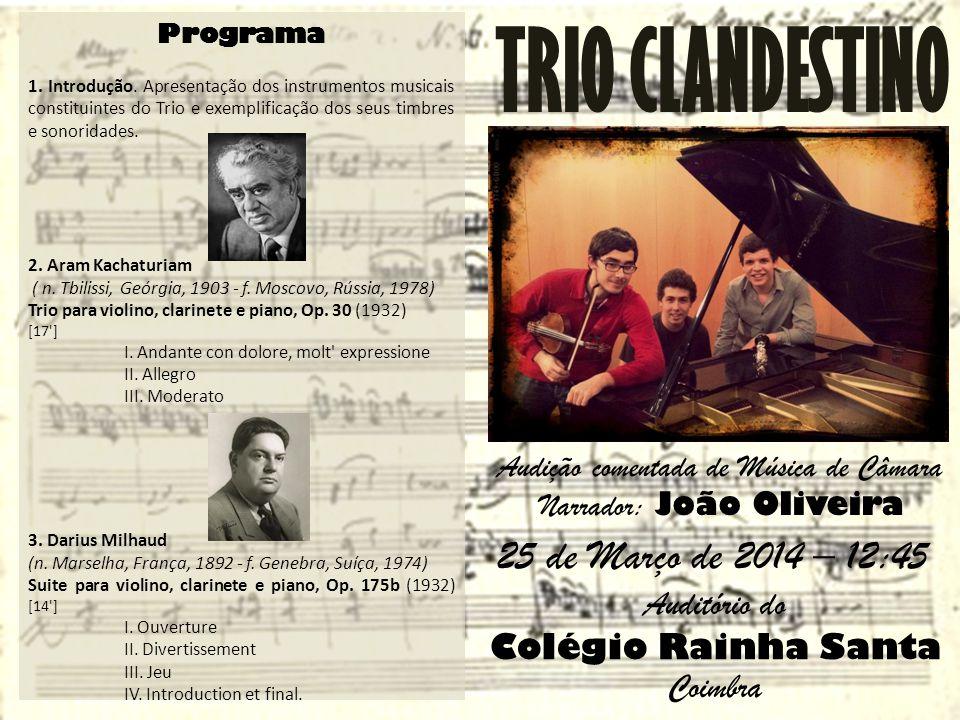 TRIO CLANDESTINO Auditório do Colégio Rainha Santa Coimbra Audição comentada de Música de Câmara Narrador: João Oliveira 25 de Março de 2014 – 12:45 P