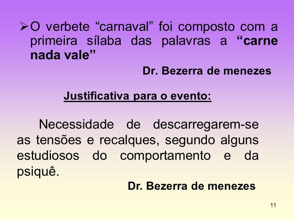"""11  O verbete """"carnaval"""" foi composto com a primeira sílaba das palavras a """"carne nada vale"""" Dr. Bezerra de menezes Justificativa para o evento: Nece"""