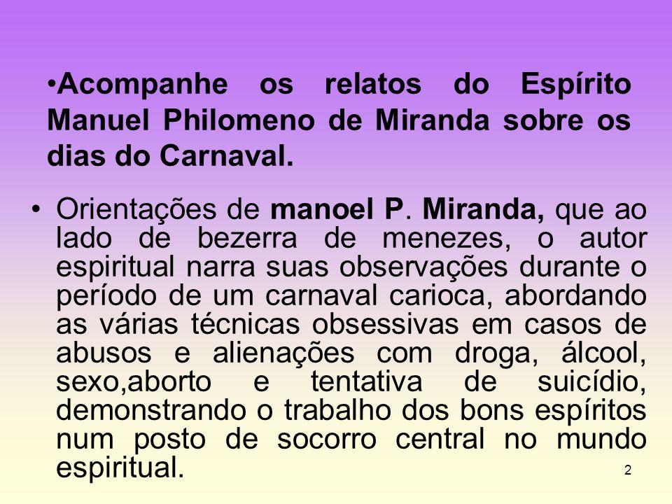 2 •Orientações de manoel P. Miranda, que ao lado de bezerra de menezes, o autor espiritual narra suas observações durante o período de um carnaval car