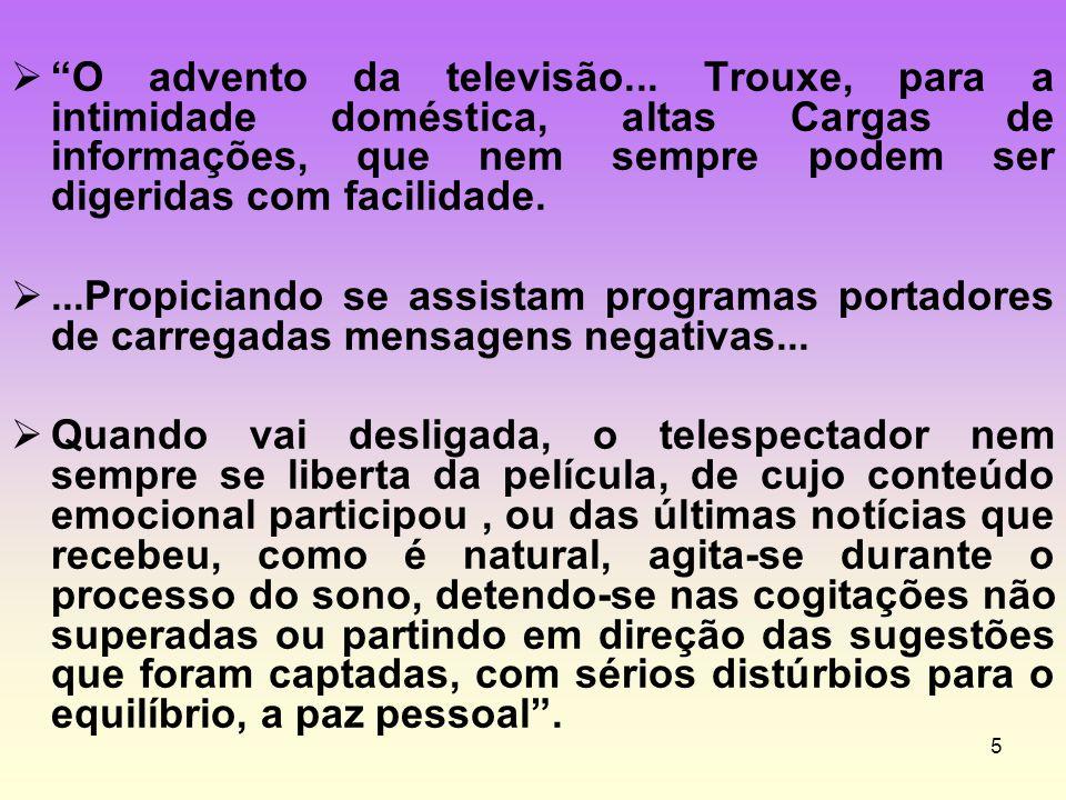 """5  """"O advento da televisão... Trouxe, para a intimidade doméstica, altas Cargas de informações, que nem sempre podem ser digeridas com facilidade. ."""