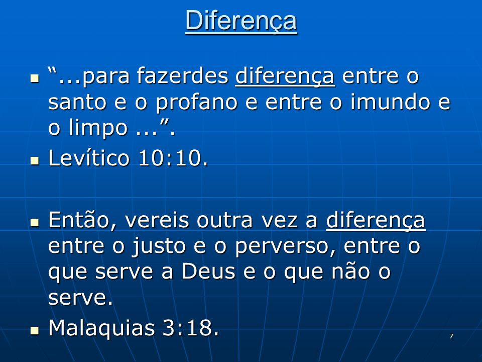 """7 Diferença  """"...para fazerdes diferença entre o santo e o profano e entre o imundo e o limpo..."""".  Levítico 10:10.  Então, vereis outra vez a dife"""