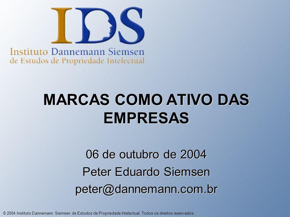 © 2004 Instituto Dannemann Siemsen de Estudos de Propriedade Intelectual. Todos os direitos reservados. MARCAS COMO ATIVO DAS EMPRESAS 06 de outubro d