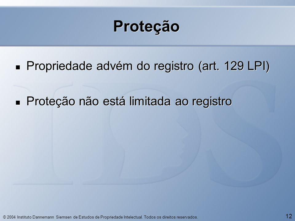 © 2004 Instituto Dannemann Siemsen de Estudos de Propriedade Intelectual. Todos os direitos reservados. 12 Proteção  Propriedade advém do registro (a
