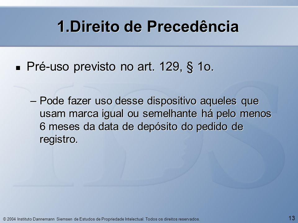 © 2004 Instituto Dannemann Siemsen de Estudos de Propriedade Intelectual. Todos os direitos reservados. 13 1.Direito de Precedência  Pré-uso previsto