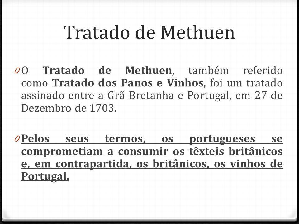 Tratado de Methuen 0 O Tratado de Methuen, também referido como Tratado dos Panos e Vinhos, foi um tratado assinado entre a Grã-Bretanha e Portugal, e